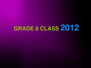 GRADE 8 CLASS  2012
