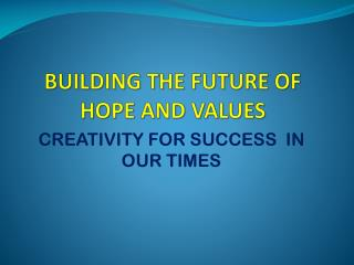 BUILDING THE FUTURE OF HOPE AND VALUES