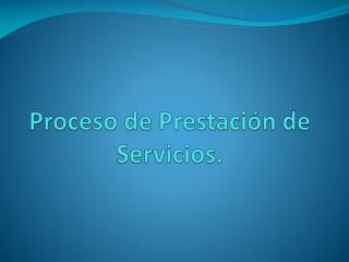 Proceso de Prestación de Servicios.