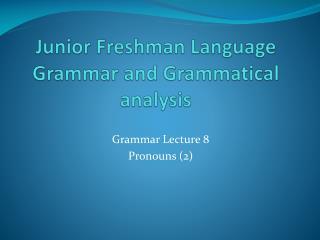 Junior Freshman Language Grammar and Grammatical analysis