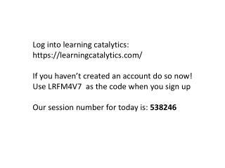 Log into learning  catalytics : https:// learningcatalytics.com /
