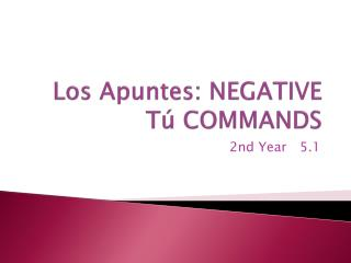 Los  Apuntes : NEGATIVE T ú COMMANDS