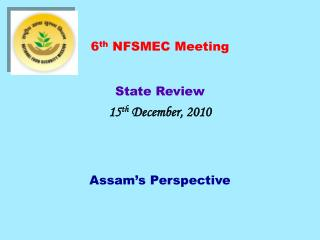 6th NFSMEC Meeting  State Review 15th December, 2010   Assam s Perspective