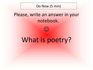 Please, write an answer in your notebook.  What is poetry?