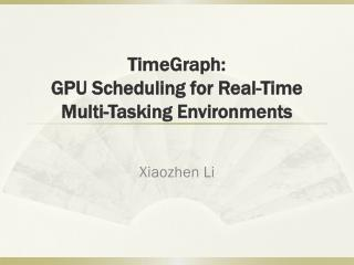 TimeGraph : GPU Scheduling for Real-Time Multi-Tasking Environments