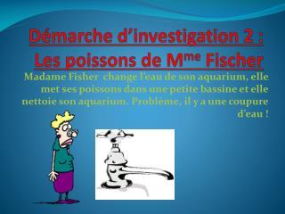 Démarche d'investigation 2:  Les poissons  de M me  Fischer