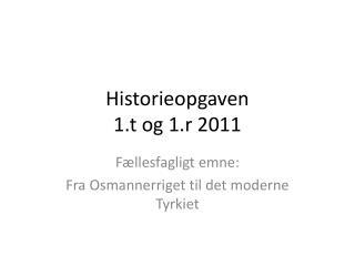 Historieopgaven 1.t og 1.r 2011