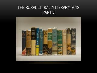 The rural lit rally library, 2012 part 5