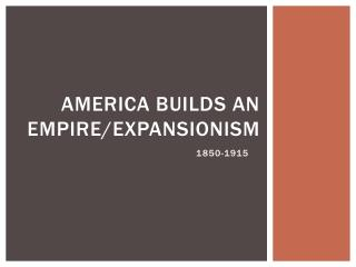 America Builds an Empire/Expansionism