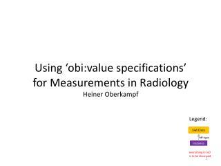 Using 'obi:value specifications' for Measurements in Radiology Heiner Oberkampf