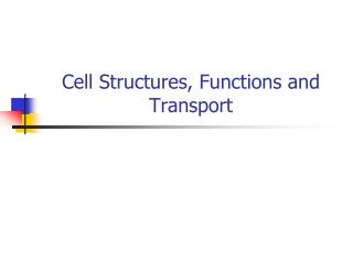 Cell Structures, Functions and Transport