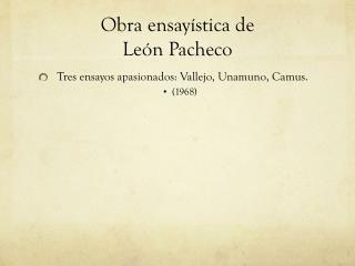 Obra ensay�stica de  Le�n Pacheco