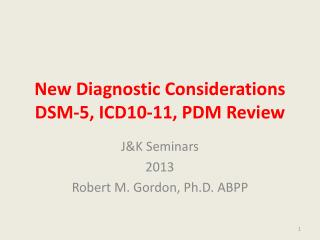 New Diagnostic Considerations DSM-5, ICD10-11, PDM Review