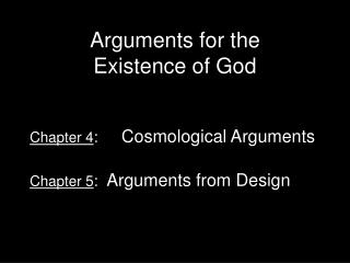 Chapter 4 : 	  Cosmological Arguments Chapter 5 :   Arguments from Design