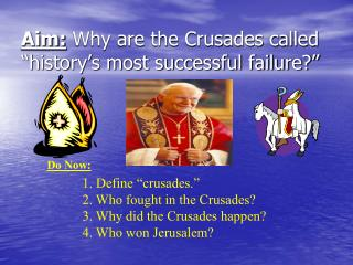 "Aim:  Why are the Crusades called ""history's most successful failure?"""