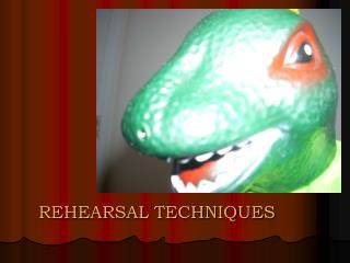 REHEARSAL TECHNIQUES