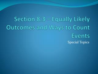 Section 8.3 – Equally Likely Outcomes and Ways to Count Events