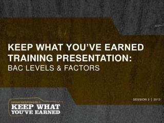 Keep what you've earned training presentation: BAC Levels & Factors