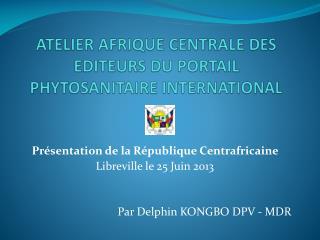 ATELIER AFRIQUE CENTRALE DES EDITEURS DU PORTAIL PHYTOSANITAIRE INTERNATIONAL