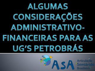 ALGUMAS CONSIDERAÇÕES ADMINISTRATIVO-FINANCEIRAS PARA AS UG'S PETROBRÁS