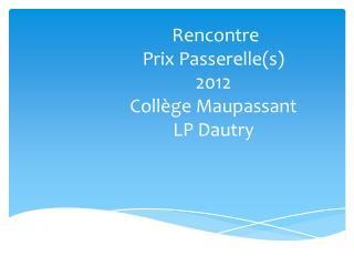 Rencontre  Prix Passerelle(s) 2012  Collège Maupassant   LP Dautry