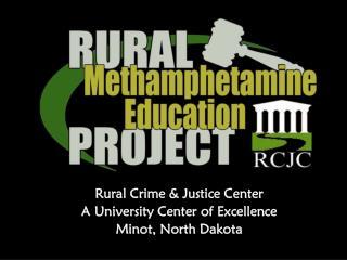 Rural Crime & Justice Center A University Center of Excellence Minot, North Dakota
