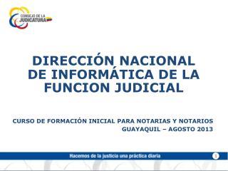CURSO DE FORMACIÓN INICIAL PARA NOTARIAS Y NOTARIOS GUAYAQUIL – AGOSTO 2013