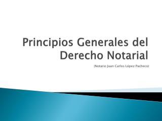 Principios Generales del Derecho Notarial