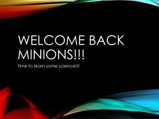 Welcome Back Minions!!!