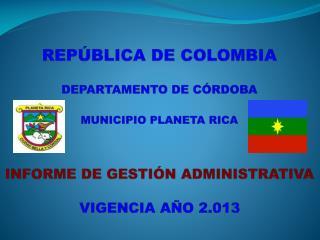REPÚBLICA DE  COLOMBIA DEPARTAMENTO DE  CÓRDOBA MUNICIPIO PLANETA  RICA