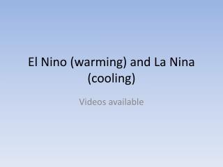 El Nino (warming) and La Nina (cooling)