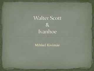 Walter Scott & Ivanhoe