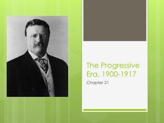 The  Progressive Era, 1900-1917