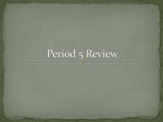 Period 5 Review