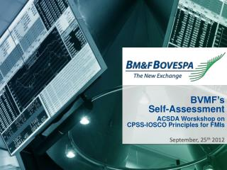 BVMF's Self-Assessment ACSDA  Worskshop on          CPSS-IOSCO  Principles  for  FMIs