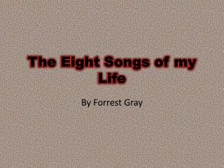 The Eight Songs of my Life