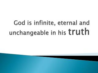 God is infinite, eternal and unchangeable in his  truth