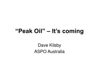 Peak Oil    It s coming