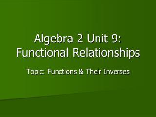 Algebra 2 Unit  9:  Functional Relationships