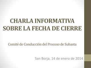 CHARLA INFORMATIVA SOBRE LA FECHA DE CIERRE Comité de Conducción del Proceso de Subasta