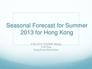 Seasonal Forecast for Summer 2013 for Hong Kong