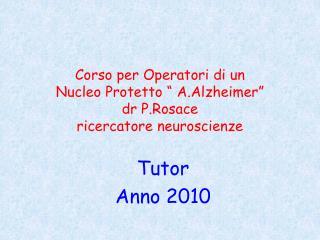"""Corso per Operatori di un  Nucleo Protetto """"  A.Alzheimer """"  dr  P.Rosace ricercatore neuroscienze"""