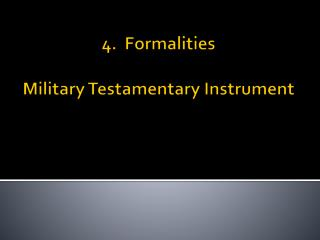 4.  Formalities Military Testamentary Instrument