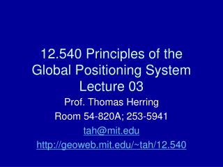 12.540 Principles of the Global Positioning System Lecture 03