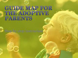 GUIDE  MAP FOR THE ADOPTIVE PARENTS