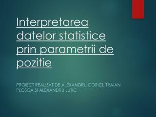 Interpretarea datelor statistice prin parametrii  de  pozitie
