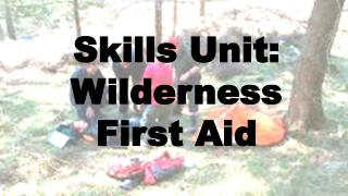 Skills Unit: Wilderness First Aid