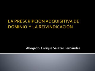 LA PRESCRIPCIÓN ADQUISITIVA DE DOMINIO   Y  LA REIVINDICACIÓN