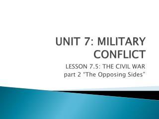UNIT 7: MILITARY CONFLICT