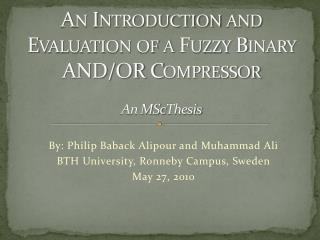 An Introduction and Evaluation of a Fuzzy Binary AND/OR Compressor An MSc Thesis